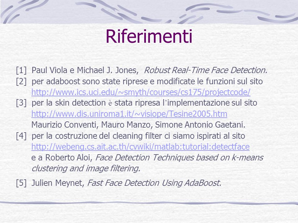 Riferimenti [1] Paul Viola e Michael J. Jones, Robust Real-Time Face Detection.